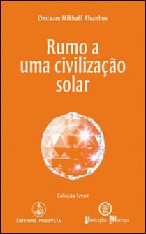 Rumo a uma civilização solar-Omraam Mikhaël Aïvanhov