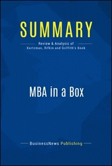 Summary: MBA in a Box - Review and Analysis of Kurtzman, Rifkin and Griffith's Book-BusinessNews Publishing