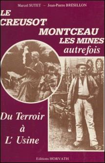 Du terroir à l'usine : Le Creusot, Montceau-les-Mines autrefois-Marcel Sutet , Jean-Pierre Brésillon