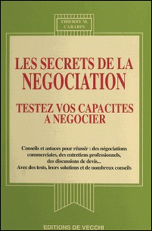 Les secrets de la négociation - Testez vos capacités à négocier-Thierry M. Carabin