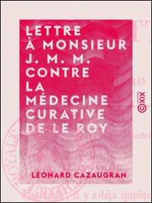 Lettre à Monsieur J. M. M. contre la médecine curative de Le Roy-Léonard Cazaugran
