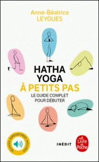 Hatha Yoga à petits pas-Anne Béatrice Leygues