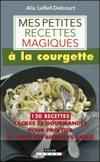 Mes petites recettes magiques à la courgette-Alix Lefief-Delcourt