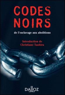 Codes noirs. de l'esclavage aux abolitions-Christiane Taubira , André Castaldo