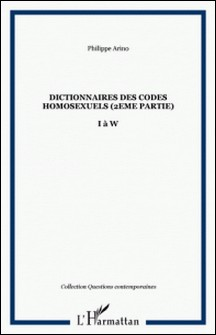 Dictionnaire des codes homosexuels - Tome 2, I à W-Philippe Arino