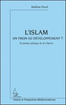 L'islam un frein au développement - Economie politique de la Charî'a-Makhtar Diouf