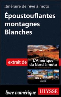 Itinéraire de rêve à moto - Epoustouflantes montagnes Blanches-Collectif