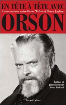 En tête à tête avec Orson - Conversation entre Orson Welles et Henry Jaglom-Orson Welles , Henry Jaglom