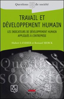 Travail et développement humain - Les indicateurs de développement humain appliqués à l'entreprise-Bernard Merck , Hubert Landier