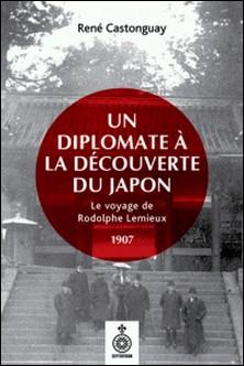 Un diplomate à la découverte du Japon - Le voyage de Rodolphe Lemieux, 1907-René Castonguay