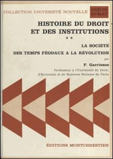 HISTOIRE DU DROIT ET DES INSTITUTIONS. Tome 2, La société des temps féodaux à la Révolution-Janine Garrisson