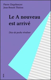 LE A NOUVEAU EST ARRIVE. Dico de poche revolver-Pierre Ziegelmeyer , Jean-Benoît Thirion