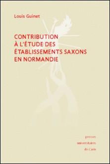Contribution à l'étude des établissements saxons en Normandie-Louis Guinet