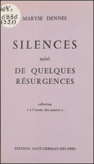 Silences suivi de quelques résurgences-Maryse Dennes