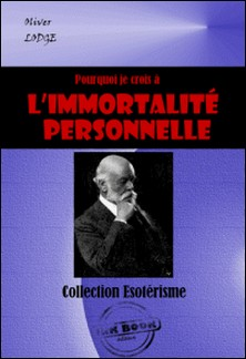 Pourquoi je crois à l'immortalité personnelle - édition intégrale-Oliver Lodge