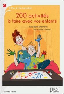 200 activités à faire avec vos enfants - Des idées originales pour toutes l'année !-Sandra Heute