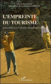 L'empreinte du tourisme. - Contribution à l'identité du fait touristique-Jean Rieucau