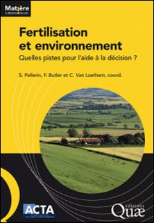 Fertilisation et environnement - Quelles pistes pour l'aide à la décision ?-Sylvain Pellerin , Fabienne Butler , Céline Van Laethem