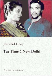 Tea Time à New Delhi - Une fresque historique et romanesque-Jean-Pol Hecq