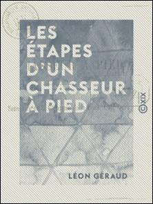 Les Étapes d'un chasseur à pied - Souvenirs de la 1ère armée de la Loire, 1870-Léon Géraud