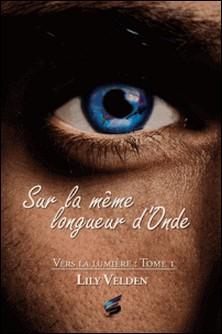 Sur la même longueur d'Onde - Vers la lumière 1-Marie A. Ambre , Lily Velden