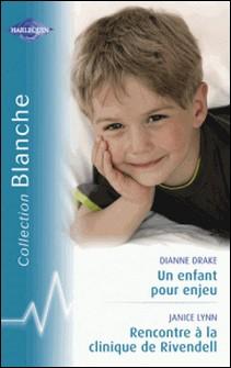 Un enfant pour enjeu - Rencontre à la clinique de Rivendell (Harlequin Blanche)-Dianne Drake , Janice Lynn