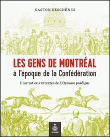 Les Gens de Montréal à l'époque de la Confédération - Illustrations et textes de l'Opinion publique-Gaston Deschênes