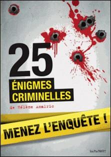 25 énigmes criminelles à résoudre : énigmes et faits divers-Hélène Amalric