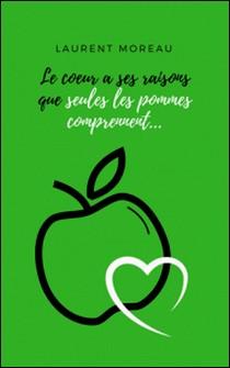 Le cour a ses raisons que seules les pommes comprennent...-Laurent Moreau