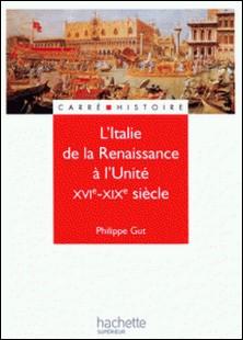 L'Italie de la renaissance à l'unité - Livre de l'élève - Edition 2001 - XIXe - XXe siècle-Philippe Gut