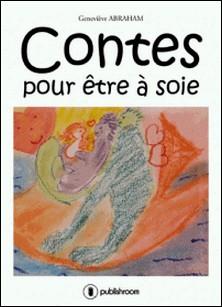 Contes pour être à soie - Récits thérapeutiques-Geneviève Abraham