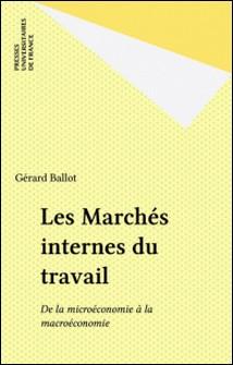 Les marchés internes du travail - De la microéconomie à la macroéconomie-Gérard Ballot