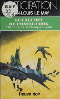 Chroniques des temps à venir Tome 10 - Le Calumet de l'oncle Chok-Jean-Louis Le May