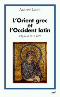 L'Orient grec et l'Occident latin - L'Église de 681 à 1071-Andrew Louth