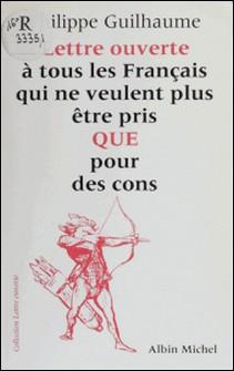 Lettre ouverte à tous les Français qui ne veulent plus être pris QUE pour des cons-Philippe Guilhaume