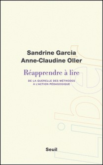 Réapprendre à lire - De la querelle des méthodes à l'action pédagogique-Sandrine Garcia , Anne-Claudine Oller