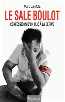 Le sale boulot - Confessions d'un flic à la dérive-Marc La Mola