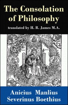 The Consolation of Philosophy (translated by H. R. James M.A.)-Anicius Manlius Severinus Boethius , H. R. James