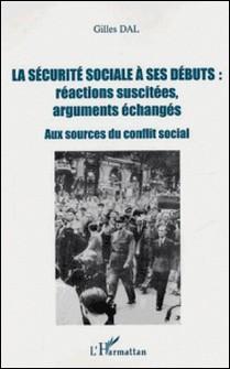 La sécurité sociale à ses débuts : réactions suscitées, arguments échangés - Aux sources du conflit social-Gilles Dal