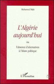 L'Algérie aujourd'hui ou l'absence d'alternatives à l'Islam politique-Mohamed Nabi