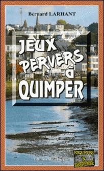 Jeux pervers à Quimper - Une enquête père-fille en Bretagne-Bernard Larhant