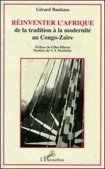 Réinventer l'Afrique - De la tradition à la modernité au Congo-Zaïre-Gérard Buakasa