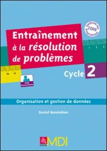Entraînement à la résolution de problèmes- par domaine - cycle 2- Organisation et gestion - Ouvrage numérique PDF - 8,73 Mo-Daniel Bensimhon