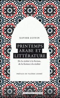 Printemps arabe et littérature - De la réalité à la fiction, de la fiction à la réalité-Xavier Luffin