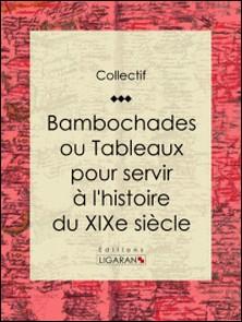 Bambochades ou Tableaux pour servir à l'histoire du XIXe siècle-Collectif , Ligaran