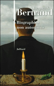 Biographies non autorisées-Jacques A. BERTRAND