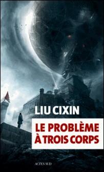 Le problème à trois corps-Cixin Liu , Gwennaël Gaffric