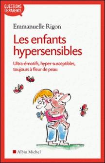 Les Enfants hypersensibles - Ultra-émotifs, hyper-susceptibles, toujours à fleur de peau-Emmanuelle Rigon