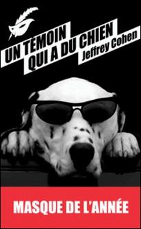 Un témoin qui a du chien - Prix du Masque de l'année 2013-Jeffrey Cohen