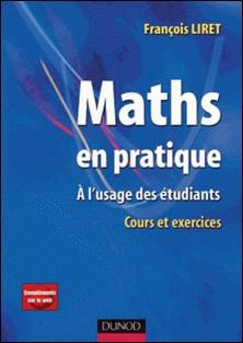 Maths en pratique - A l'usage des étudiants-François Liret